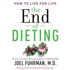 The End of Dieting: How to Live for Life Audiobook, by Joel Fuhrman