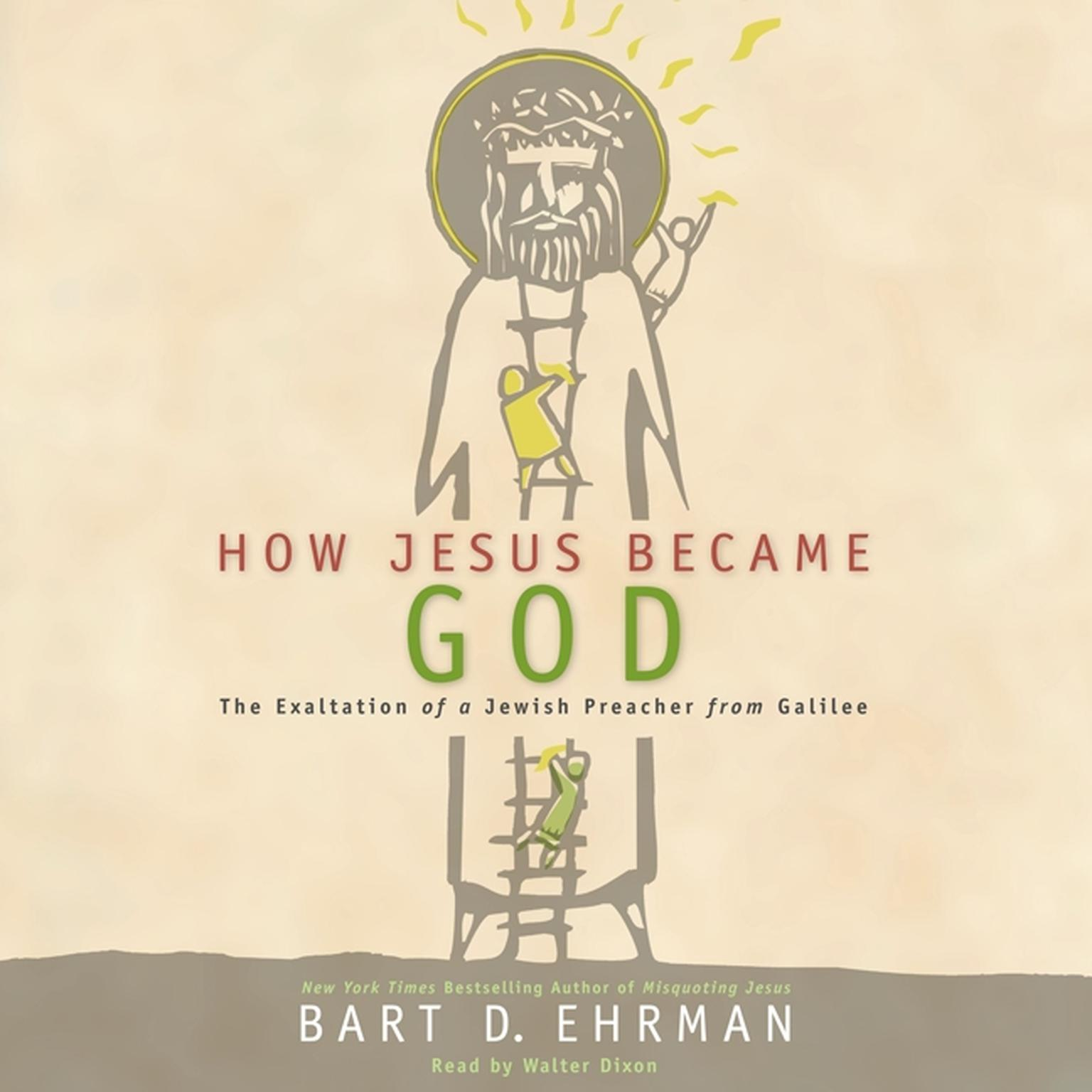 Printable How Jesus Became God: The Exaltation of a Jewish Preacher from Galilee Audiobook Cover Art