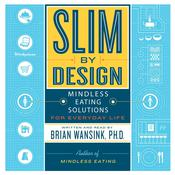 Slim by Design: Mindless Eating Solutions for Everyday Life, by Brian Wansink