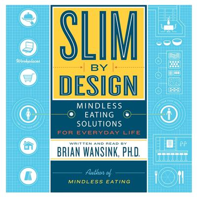 Slim by Design: Mindless Eating Solutions for Everyday Life Audiobook, by Brian Wansink