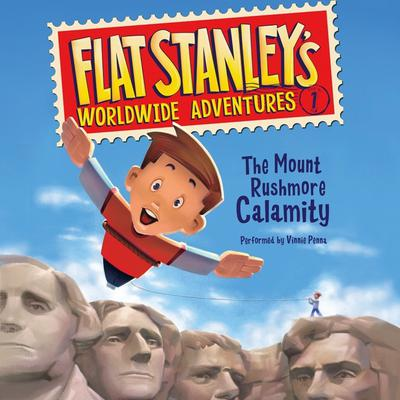 Flat Stanleys Worldwide Adventures #1: The Mount Rushmore Calamity Audiobook, by Jeff Brown