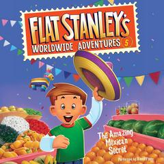 Flat Stanleys Worldwide Adventures #5: The Amazing Mexican Secret Audiobook, by Jeff Brown, Josh Greenhut