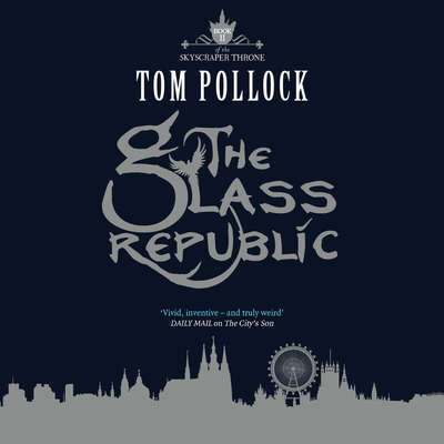 The Glass Republic Audiobook, by Tom Pollock