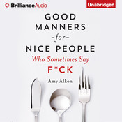 Good Manners for Nice People Who Sometimes Say F*ck, by Amy Alkon