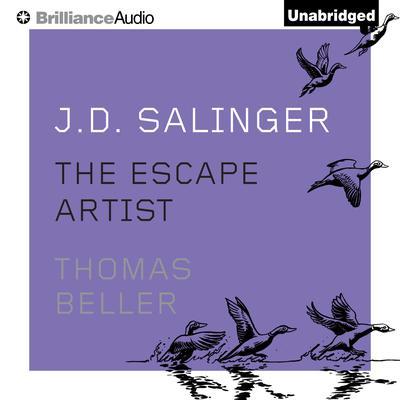 J. D. Salinger: The Escape Artist Audiobook, by Thomas Beller