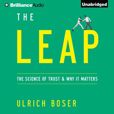 The Leap: The Science of Trust and Why It Matters Audiobook, by Ulrich Boser