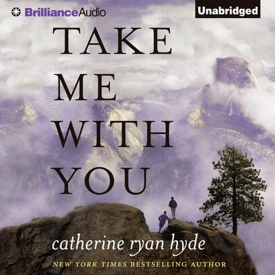 Take Me With You Audiobook, by Catherine Ryan Hyde