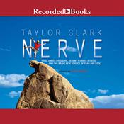 Nerve: Poise Under Pressure, Serenity Under Stress, and the Brave New Science of Fear and Cool Audiobook, by Taylor Clark