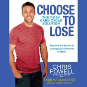 Choose to Lose: The 7-Day Carb Cycle Solution, by Chris Powell