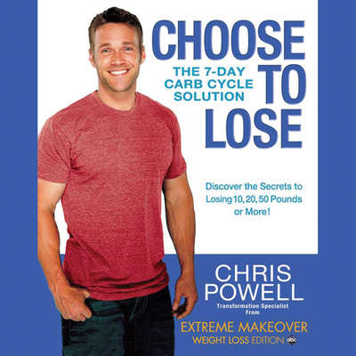 Choose to Lose: The 7-Day Carb Cycle Solution Audiobook, by Chris Powell