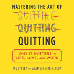 Mastering the Art of Quitting: Why It Matters in Life, Love, and Work Audiobook, by Peg Streep, Alan B. Bernstein
