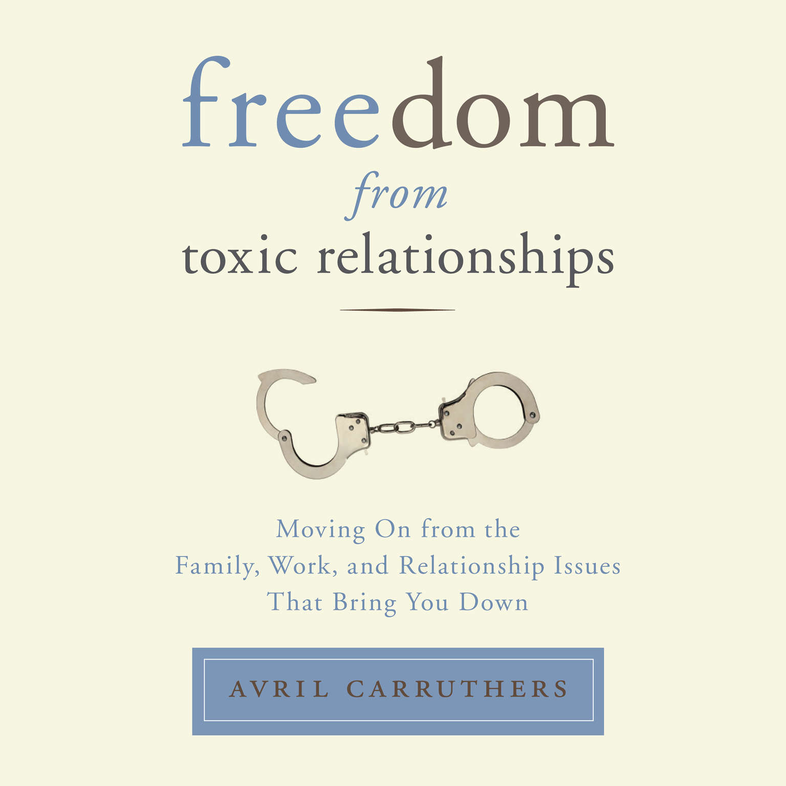 Printable Freedom From Toxic Relationships: Moving On from the Family, Work, and Relationship Issues That Bring You Down Audiobook Cover Art