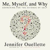Me, Myself, and Why: Searching for the Science of Self, by Jennifer Ouellette