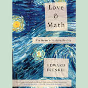 Love and Math: The Heart of Hidden Reality, by Edward Frankel