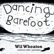 Dancing Barefoot: Five Short but True Stories about Life in the So-Called Space Age, by Wil Wheaton