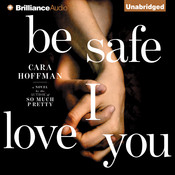Be Safe I Love You: A Novel, by Cara Hoffman