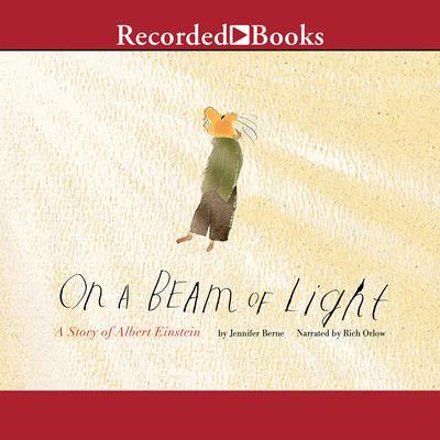 On a Beam of Light: A Story of Albert Einstein Audiobook, by Jennifer Berne