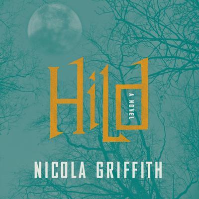 Hild: A Novel Audiobook, by Nicola Griffith