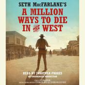 Seth MacFarlanes A Million Ways to Die in the West: A Novel, by Seth MacFarlane