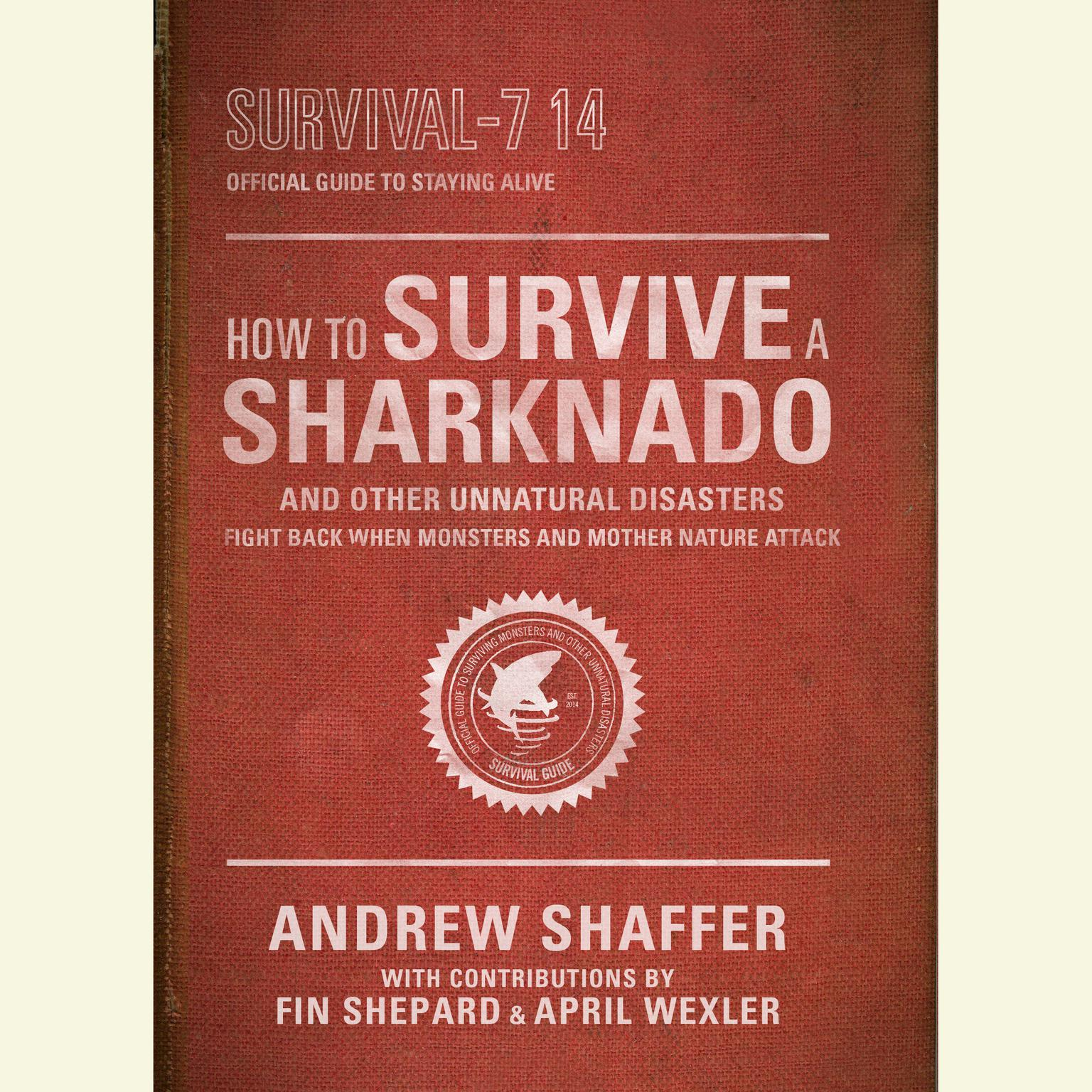 Printable How to Survive a Sharknado and Other Unnatural Disasters: Fight Back When Monsters and Mother Nature Attack Audiobook Cover Art