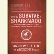 How to Survive a Sharknado and Other Unnatural Disasters: Fight Back When Monsters and Mother Nature Attack Audiobook, by Andrew Shaffer