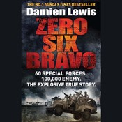Zero Six Bravo: The Explosive True Story of How 60 Special Forces Survived Against an Iraqi Army of 100,000, by Damien Lewis