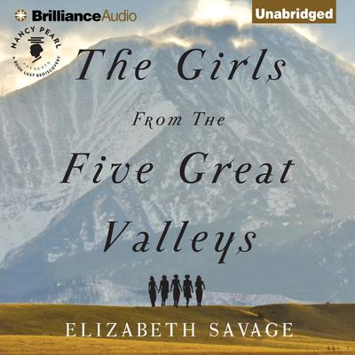The Girls From the Five Great Valleys Audiobook, by Elizabeth Savage