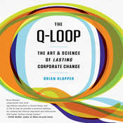 The Q-Loop: The Art & Science of Lasting Corporate Change Audiobook, by Brian Klapper