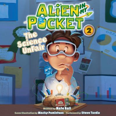 Alien in My Pocket: The Science UnFair Audiobook, by Nate Ball