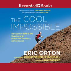 The Cool Impossible: The Coach from Born to Run Shows How to Get the Most from Your Miles—and from Yourself Audiobook, by Eric Orton