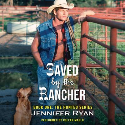 Saved by the Rancher: Book One: The Hunted Series Audiobook, by Jennifer Ryan