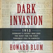 Dark Invasion: 1915: Germany's Secret War and the Hunt for the First Terrorist Cell in America, by Howard Blum