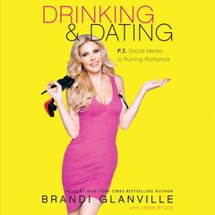 Drinking and Dating: P.S. Social Media Is Ruining Romance Audiobook, by Brandi Glanville