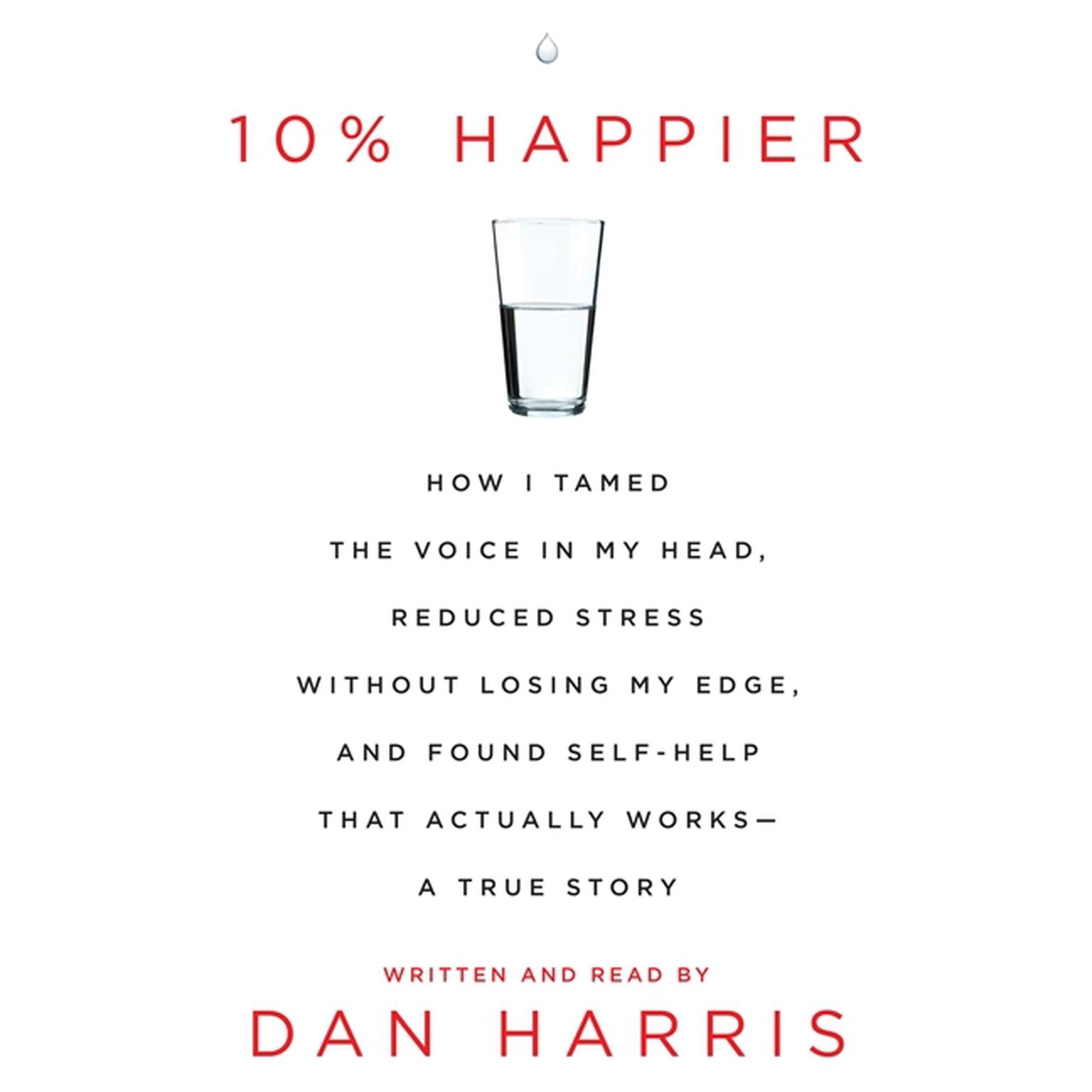 Printable 10% Happier: How I Tamed the Voice in My Head, Reduced Stress Without Losing My Edge, and Found a Self-Help That Actually Works--A True Story Audiobook Cover Art