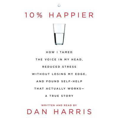 10% Happier Audiobook, by Dan Harris