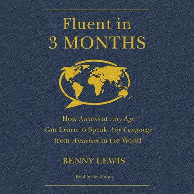 Fluent in 3 Months: How Anyone at Any Age Can Learn to Speak Any Language from Anywhere in the World Audiobook, by Benny Lewis