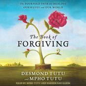 The Book of Forgiving: The Fourfold Path for Healing Ourselves and Our World Audiobook, by Desmond Tutu, Mpho Tutu