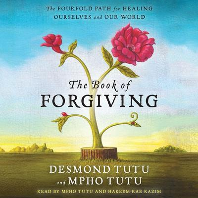The Book of Forgiving: The Fourfold Path for Healing Ourselves and Our World Audiobook, by Desmond Tutu