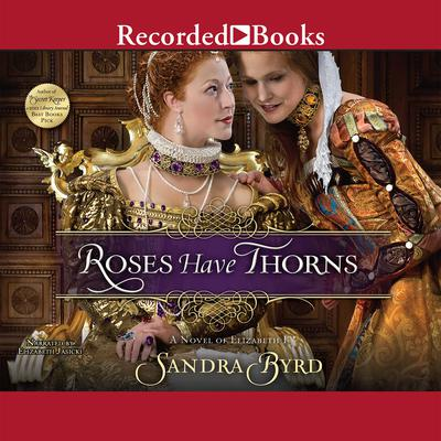 Roses Have Thorns: A Novel of Elizabeth I Audiobook, by Sandra Byrd