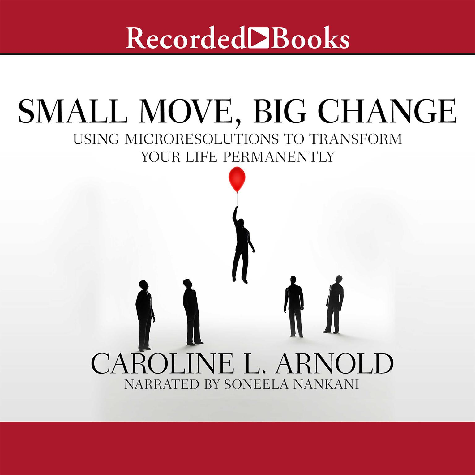 Printable Small Move, Big Change: Using Microresolutions to Transform Your Life Permanently Audiobook Cover Art