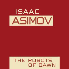 The Robots of Dawn Audiobook, by Isaac Asimov