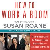 How to Work a Room: The Ultimate Guide to Making Lasting Connections in Person and Online, by Susan RoAne