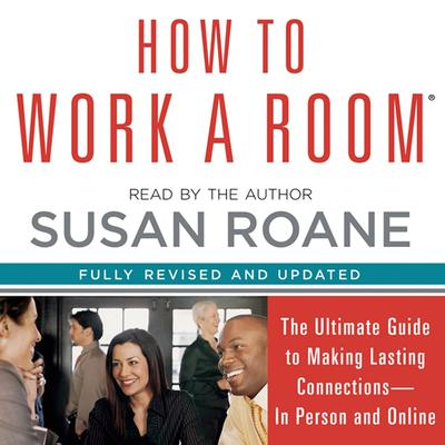 How to Work a Room: The Ultimate Guide to Savvy Socializing In Person and Online Audiobook, by