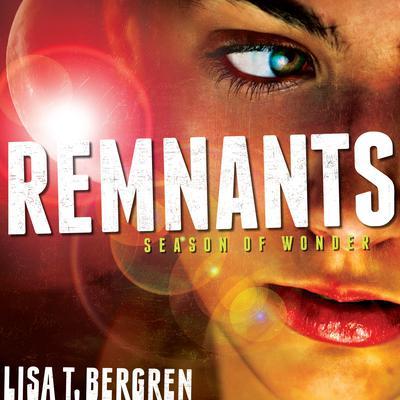 Remnants: Season of Wonder Audiobook, by Lisa T. Bergren