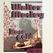 Rose Gold: An Easy Rawlins Mystery, by Walter Mosley