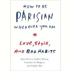How to Be Parisian Wherever You Are: Love, Style, and Bad Habits Audiobook, by Anne Berest, Audrey Diwan, Caroline de Maigret, Sophie Mas