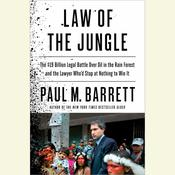 Law of the Jungle: The $19 Billion Legal Battle over Oil in the Rain Forest and the Lawyer Who'd Stop at Nothing to Win Audiobook, by Paul M. Barrett