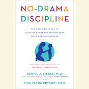 No-Drama Discipline: The Whole-Brain Way to Calm the Chaos and Nurture Your Childs Developing Mind Audiobook, by Daniel J. Siegel