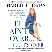 It Aint Over . . . Till Its Over: Reinventing Your Life--and Realizing Your Dreams--Anytime, at Any Age Audiobook, by Marlo Thomas