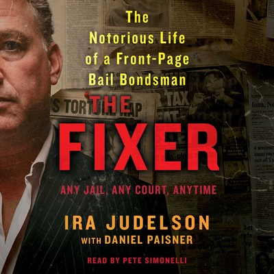 The Fixer: The Notorious Life of a Front-Page Bail Bondsman Audiobook, by Ira Judelson